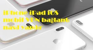 iPhone iPad iOS mobil VPN bağlantı nasıl yapılır