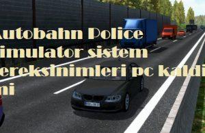 Autobahn Police Simulator sistem gereksinimleri pc kaldirir mi