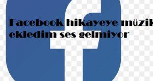 Facebook hikayeye müzik ekledim ses gelmiyor