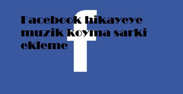 Facebook hikayeye muzik koyma sarki ekleme