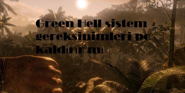 Green Hell sistem gereksinimleri pc kaldırır mı