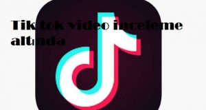 Tik tok video inceleme altinda