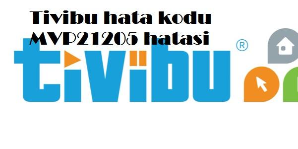 Tivibu hata kodu MVP21205 hatasi
