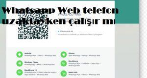 Whatsapp Web telefon uzaktayken çalışır mı