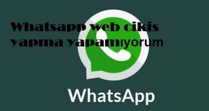Whatsapp web cikis yapma yapamiyorum