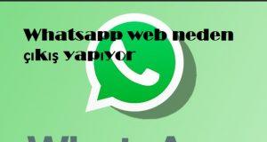 Whatsapp web neden çıkış yapıyor