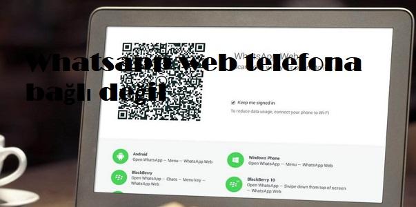 Whatsapp web telefona bağlı değil