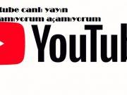 Youtube canli yayin yapamiyorum acamiyorum