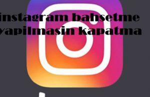 instagram bahsetme yapilmasin kapatma