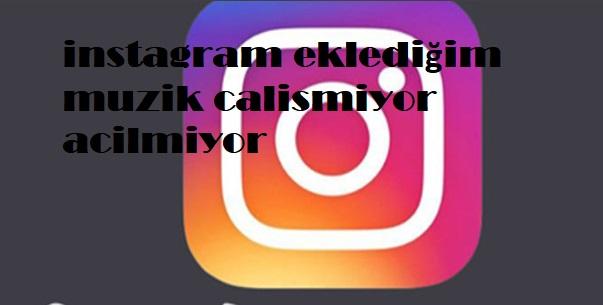 instagram eklediğim muzik calismiyor acilmiyor