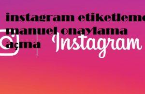 instagram etiketleme manuel onaylama acma