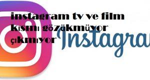 instagram tv ve film kısmı gözükmüyor çıkmıyor