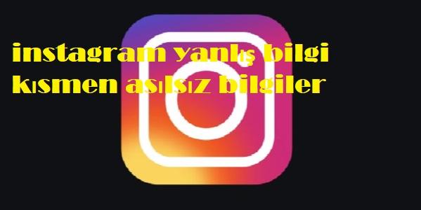instagram yanlış bilgi kısmen asılsız bilgiler