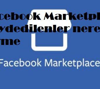 Facebook Marketplace kaydedilenler nerede görme