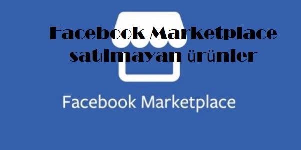Facebook Marketplace satılmayan ürünler