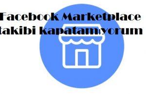 Facebook Marketplace takibi kapatamıyorum