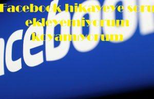 Facebook hikayeye soru ekleyemiyorum koyamıyorum