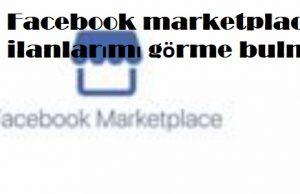 Facebook marketplace ilanlarımı görme bulma