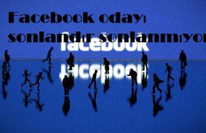 Facebook odayı sonlandır sonlanmıyor
