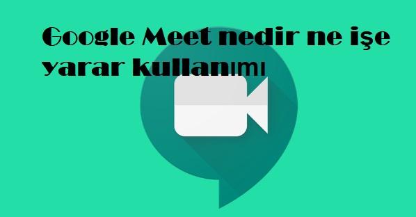 Google Meet nedir ne işe yarar kullanımı
