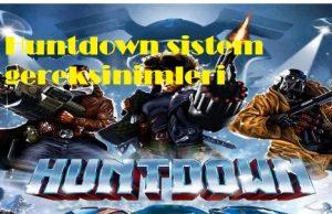 Huntdown sistem gereksinimleri