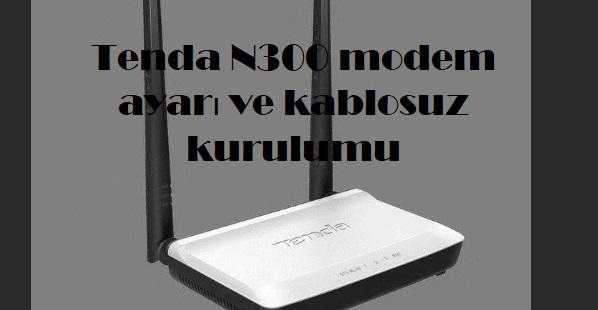 Tenda N300 modem ayarı ve kablosuz kurulumu