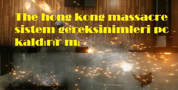 The hong kong massacre sistem gereksinimleri pc kaldırır mı