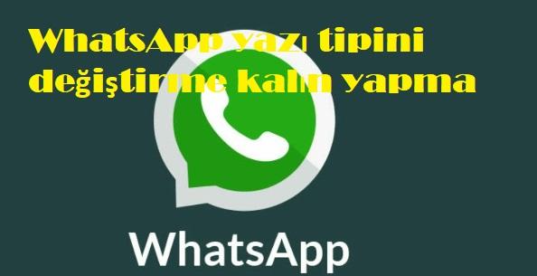 WhatsApp yazı tipini değiştirme kalın yapma