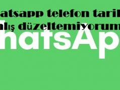 Whatsapp telefon tarihi yanlış düzeltemiyorum