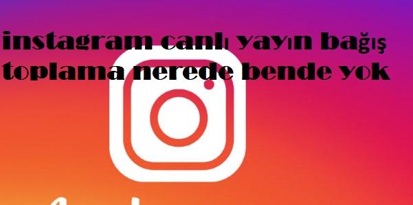instagram canlı yayın bağış toplama nerede bende yok