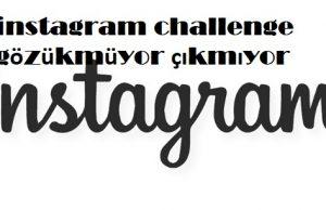 instagram challenge gözükmüyor çıkmıyor