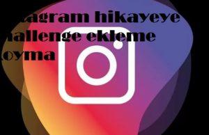 instagram hikayeye challenge ekleme koyma