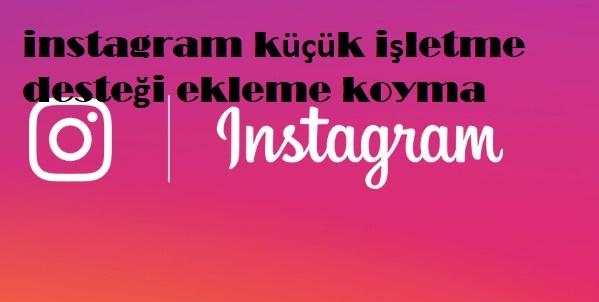 instagram küçük işletme desteği ekleme koyma