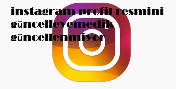instagram profil resmini güncelleyemedik güncellenmiyor