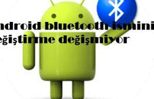 Android bluetooth ismini değiştirme değişmiyor