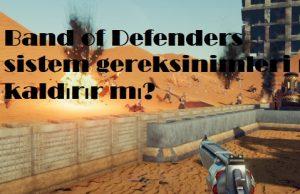 Band of Defenders sistem gereksinimleri pc kaldırır mı