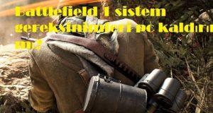 Battlefield 1 sistem gereksinimleri pc kaldırır mı