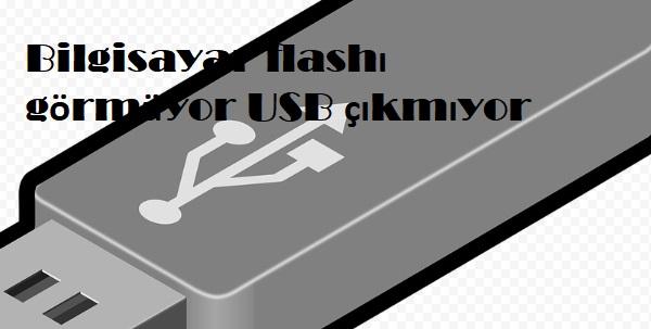 Bilgisayar flashı görmüyor USB çıkmıyor
