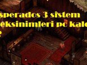 Desperados 3 sistem gereksinimleri pc kaldırır mı