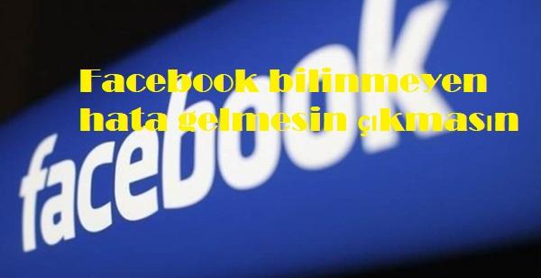 Facebook bilinmeyen hata gelmesin çıkmasın