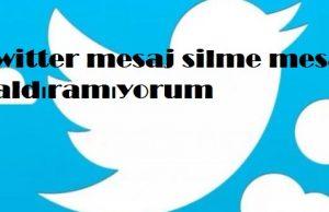 Twitter mesaj silme mesajı kaldıramıyorum