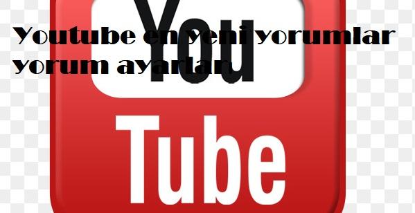 Youtube en yeni yorumlar yorum ayarları