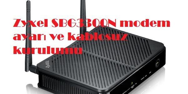 Zyxel SBG3300N modem ayarı ve kablosuz kurulumu