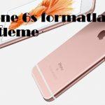 iPhone 6s formatlama resetleme