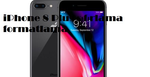 iPhone 8 Plus sıfırlama formatlama