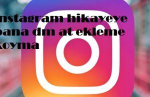 instagram hikayeye bana dm at ekleme koyma