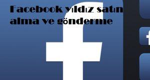 Facebook yıldız satın alma ve gönderme
