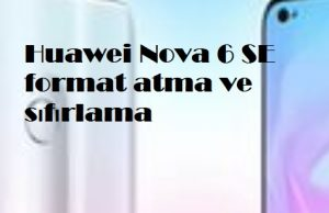 Huawei Nova 6 SE format atma ve sıfırlama