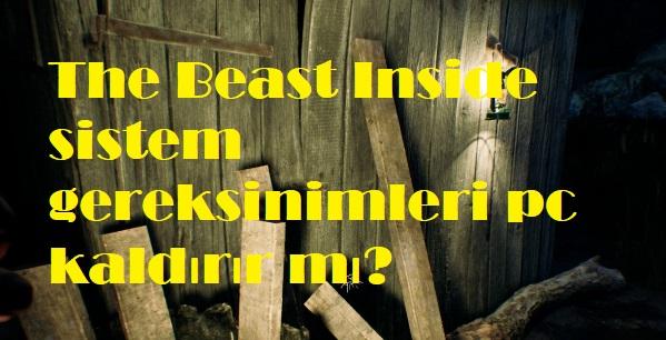 The Beast Inside sistem gereksinimleri pc kaldırır mı