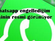 Whatsapp engellediğim kişinin resmi görünüyor